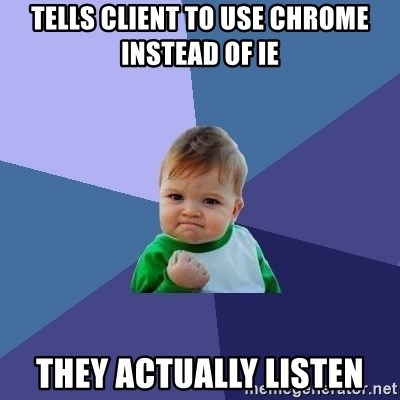Success Kid - Tells client to use chrome instead of ie they actually listen