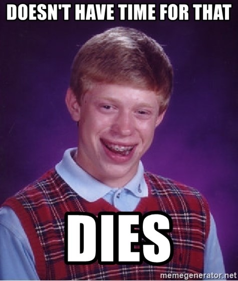 Bad Luck Brian - doesn't have time for that dies