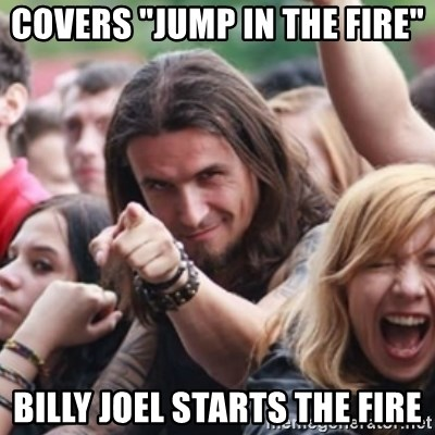 """Ridiculously Photogenic Metalhead - Covers """"Jump in the fire"""" Billy joel starts the fire"""