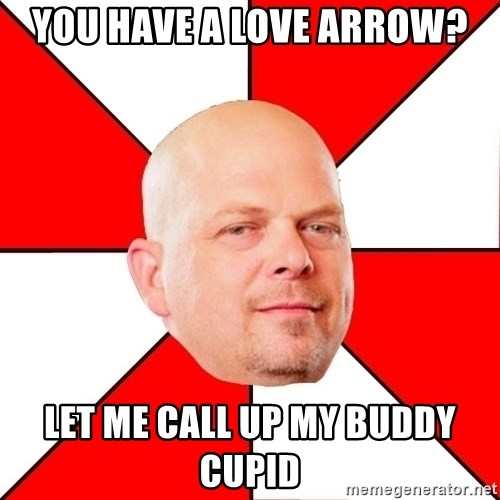 Pawn Stars - You have a love arrow? let me call up my buddy cupid