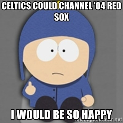 South Park Craig - Celtics could channel '04 Red Sox I would be so happy