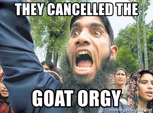 Angry Muslim Guy - THEY CANCELLED THE  GOAT ORGY