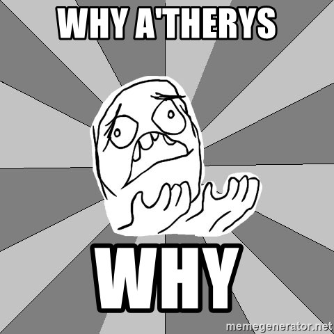 Whyyy??? - wHY A'THERYS WHY