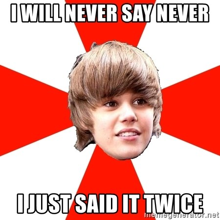 Justin Bieber - I WILL NEVER SAY NEVER  I JUST SAID IT TWICE