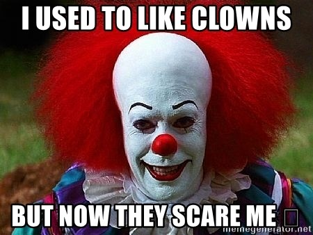 Pennywise the Clown - I USED TO LIKE CLOWNS BUT NOW THEY SCARE ME 😐