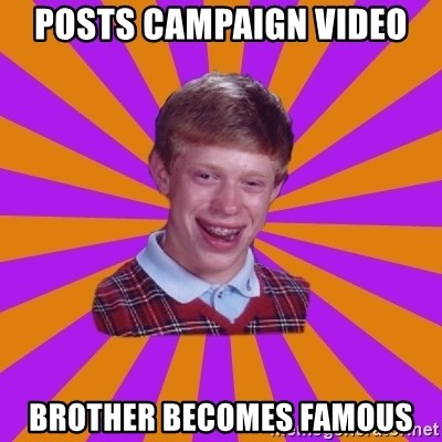 Unlucky Brian Strikes Again - Posts campaign video Brother becomes famous