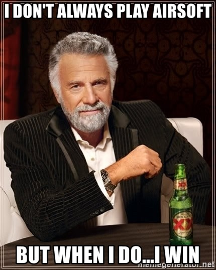 The Most Interesting Man In The World - I DON'T ALWAYS PLAY AIRSOFT BUT WHEN I DO...I WIN