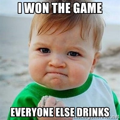 Victory Baby - I WON THE GAME EVERYONE ELSE DRINKS