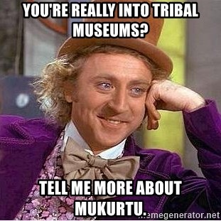 Willy Wonka - You're really into Tribal Museums? Tell me more about Mukurtu.