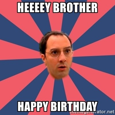Buster Bluth Arr. - heeeey brother happy birthday