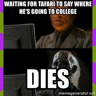 ill just wait here - waiting for tafari to say where he's going to college dies