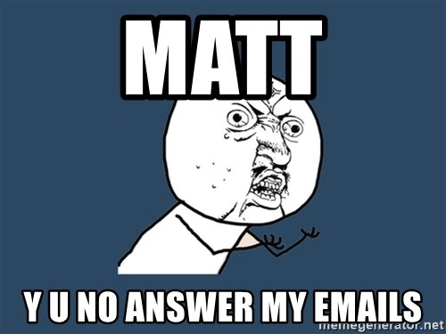 Y U No - matt y u no answer my emails