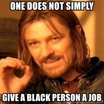 One Does Not Simply - One does noT simply Give a blaCk person a joB