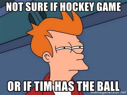 Futurama Fry - NOt SUre If hockey game or if tim has the ball