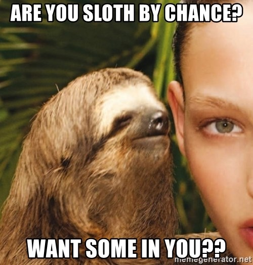 The Rape Sloth - are you sloth by chance? want some in you??