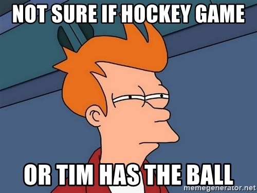 Futurama Fry - not sure if hockey game or tim has the ball