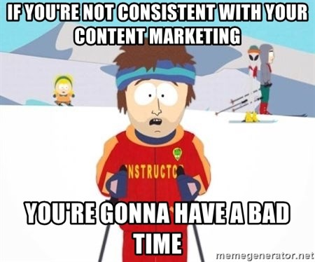 South Park Ski Teacher - IF YOU'RE NOT CONSISTENT WITH YOUR CONTENT MARKETING YOU'RE GONNA HAVE A BAD TIME