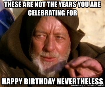 JEDI KNIGHT - These are not the years you are celebrating for Happy birthday nevertheless