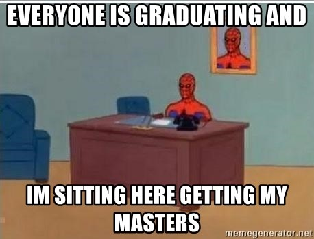 Spidermandesk - Everyone is graduating and im sitting here getting my masters