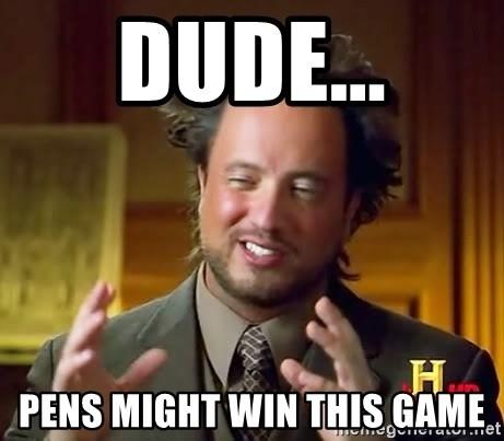 Ancient Aliens - Dude... Pens might win this game