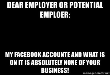 Blank Black - Dear employer or potential emploer: My Facebook accounte and what is on it is absolutely none of your business!