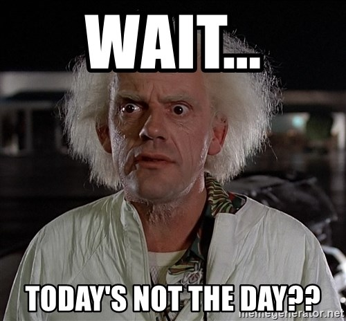 Back To The Future Doctor - Wait... today's not the day??
