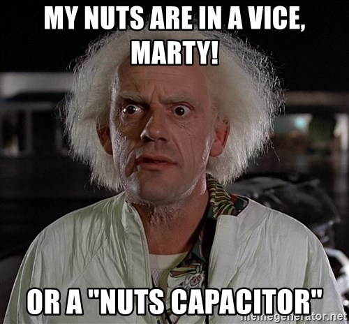 """Back To The Future Doctor - MY nuts are in a vice, Marty! Or a """"nuts capacitor"""""""