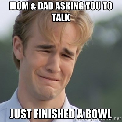 Dawson's Creek - mom & dad asking you to talk just finished a bowl