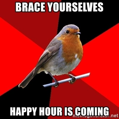 Retail Robin - Brace yourselves happy hour is coming