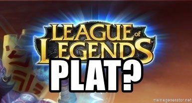 League of legends -  PLAT?