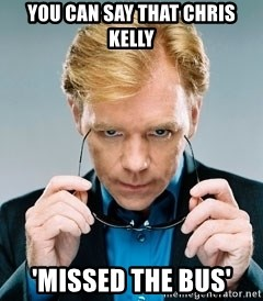 David Caruso CSI - You can say that Chris Kelly 'Missed the Bus'