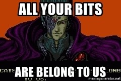 all your base - ALL YOUR BITS ARE BELONG TO US