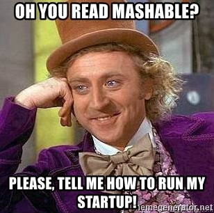 Willy Wonka - Oh you read mashable? Please, tell me how to run my startup!