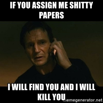liam neeson taken - If you assign me shitty papers I will find you and i will kill you