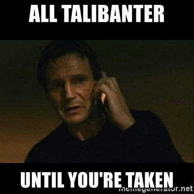liam neeson taken - All talibanter until you're taken