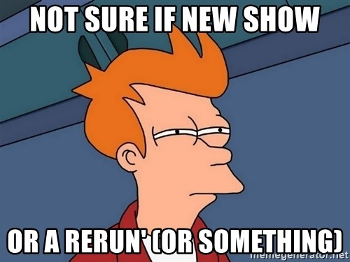 Futurama Fry - not sure if new show or a rerun' (or something)