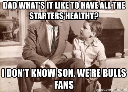 Racist Father - Dad what's it like to have all the starters healthy? i don't know son, we're bulls fans