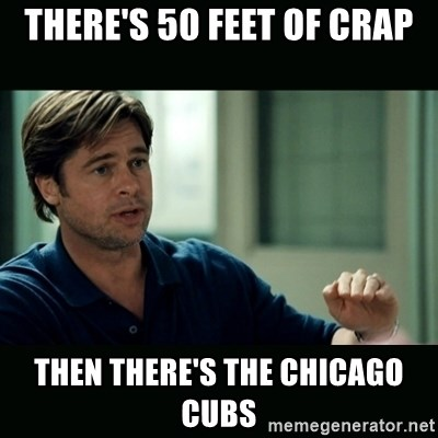 50 feet of Crap - there's 50 feet of crap then there's the chicago cubs