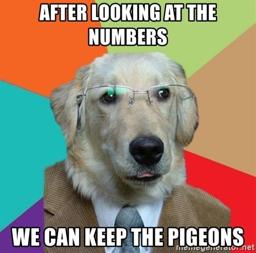 Business Dog - After Looking at the numbers we can keep the pigeons