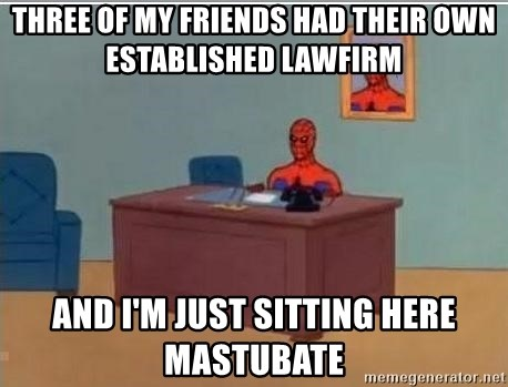 Spidermandesk - THREE OF MY FRIENDS HAD THEIR OWN ESTABLISHED LAWFIRM AND I'M JUST SITTING HERE MASTUBATE