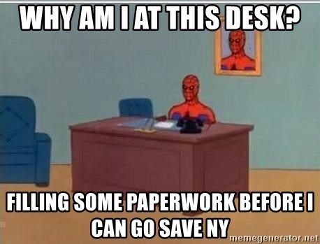 Spidermandesk - Why am i at this desk? filling some paperwork before i can go save NY