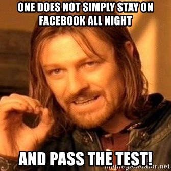 One Does Not Simply - One does not simply stay on facebook all night and pass the test!