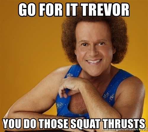Gay Richard Simmons - Go for it trevor you do those squat thrusts