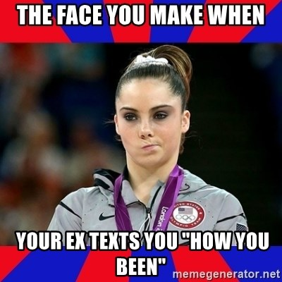 "Mckayla Maroney Does Not Approve - THE FACE YOU MAKE WHEN  YOUR EX TEXTS YOU ""HOW YOU BEEN"""