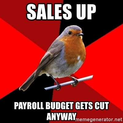 Retail Robin - Sales up Payroll budget gets cut anyway