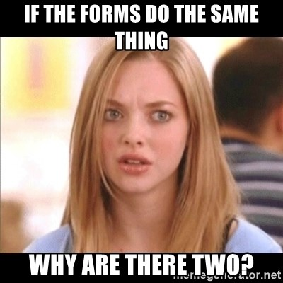 Karen from Mean Girls - If the forms do the same thing why are there two?