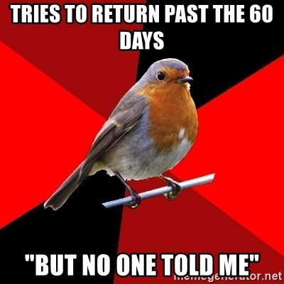 "Retail Robin - Tries to return past the 60 days ""But no one told me"""