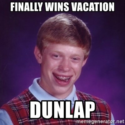 Bad Luck Brian - FINALLY wins vacation Dunlap