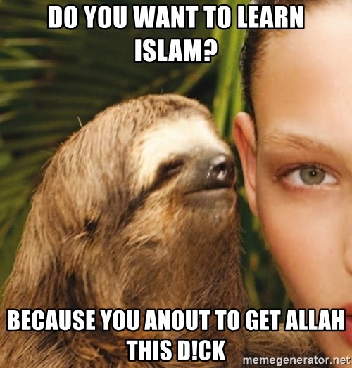 The Rape Sloth - Do you want to leaRn isLam? BecaUse you anout to get allah this d!CK