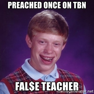 Bad Luck Brian - Preached once on tbn fal$e teacher